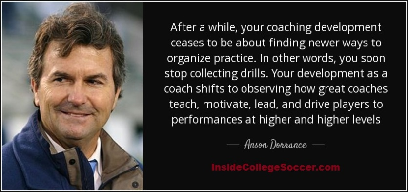 After a while, your coaching development ceases to be about finding newer ways to organize practice. In other words, you soon stop collecting drills. Your development as a coach shifts to observing how great coaches teach, motivate, lead, and drive players to performances at higher and higher levels